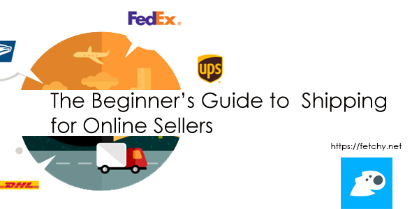 The Beginner's Guide to  Shipping for Online Sellers - fetchy